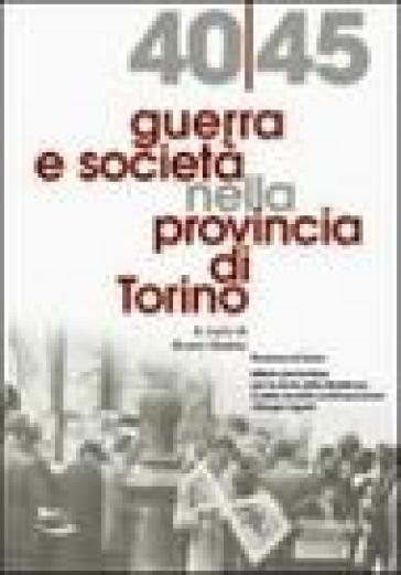 1940-45 guerra e società nella provincia di Torino - B. Maida |