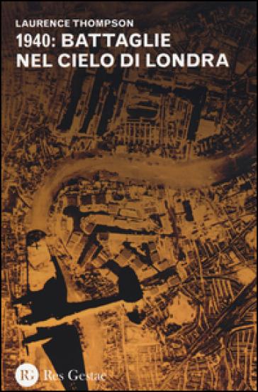 1940: battaglie nel cielo di Londra - Laurence Thompson |