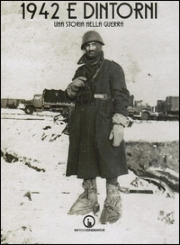 1942 e dintorni. Una storia nella guerra - Bruno Fantozzi |