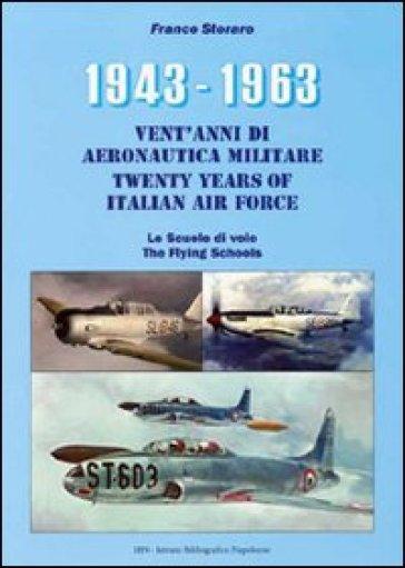 1943-1963. Vent'anni di aeronautica militare-Twenty years of italian air force- Le scuole di volo-The flying schools - Franco Storaro |