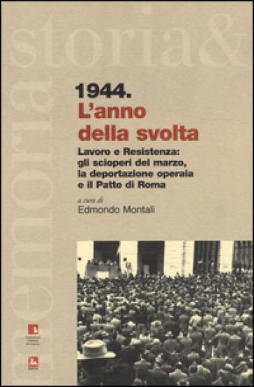 1944. L'anno della svolta. Lavoro e Resistenza: gli scioperi del marzo, la deportazione operaia e il patto di Roma - E. Montali | Ericsfund.org