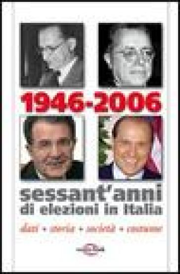 1946-2006. Sessant'anni di elezioni in Italia. Dati, storia, società, costume - M. Corte  
