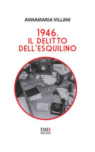 1946. Il delitto dell'Esquilino - Annamaria Villani  