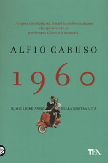 1960. Il migliore anno della nostra vita - Alfio Caruso   Kritjur.org