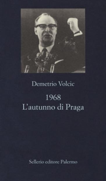 1968. L'autunno di Praga - Demetrio Volcic |