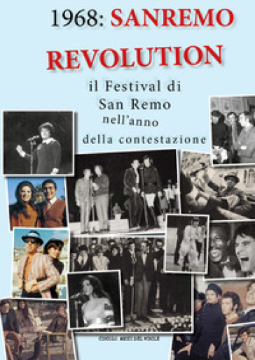 1968: Sanremo revolution. Il Festival di San Remo nell'anno della contestazione - Circolo amici del vinile | Rochesterscifianimecon.com