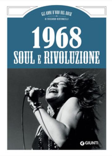 1968. Soul e rivoluzione - Riccardo Bertoncelli |