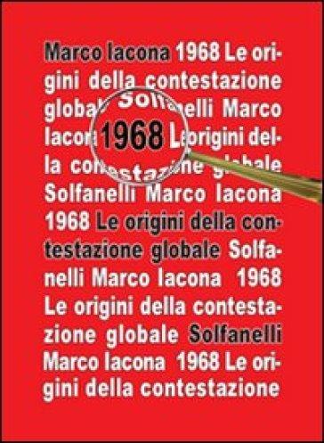1968. Le origini della contestazione globale - Marco Iacona  