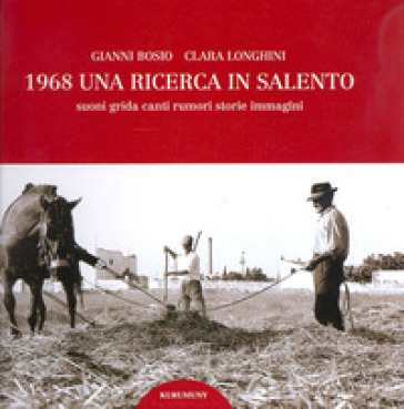 1968. Una ricerca in Salento. Suoni, grida, canti, rumori, storie, immagini. Con CD Audio - Gianni Bosio   Rochesterscifianimecon.com