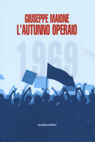 1969. L'autunno operaio - Giuseppe Maione |