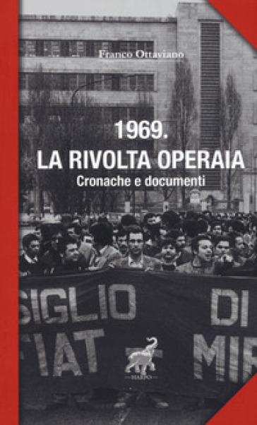 1969. La rivolta operaia. Cronache e documenti - Franco Ottaviano |