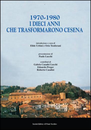 1970-1980. I dieci anni che trasformarono Cesena - Orio Teodorani |