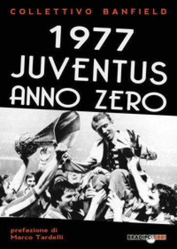 1977 Juventus anno zero - Collettivo Banfield | Thecosgala.com