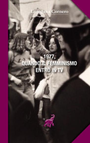 1977, quando il femminismo entrò in TV - Loredana Cornero   Rochesterscifianimecon.com