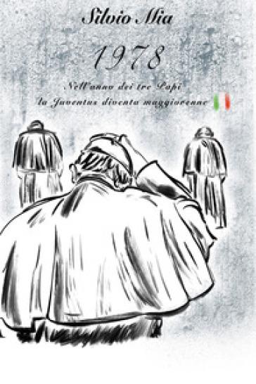 1978. Nell'anno dei tre papi, la Juventus diventa maggiorenne - Silvio Mia |
