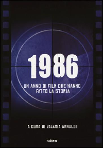 1986. Un anno di film che hanno fatto la storia - Valeria Arnaldi |