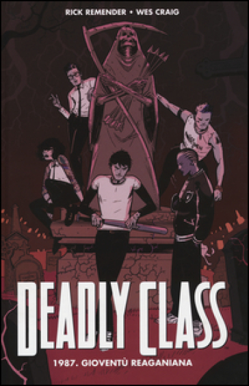 1987. Gioventù reganiana. Deadly class. 1. - Rick Remender |