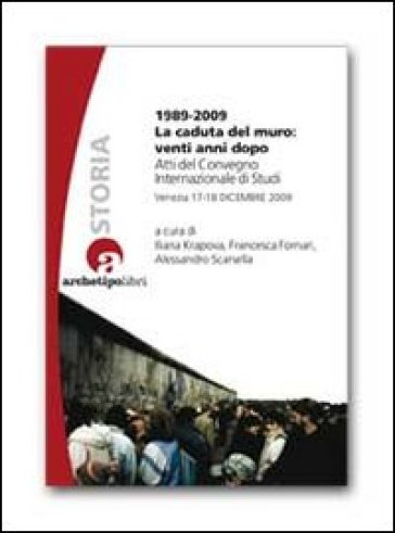 1989-2009 la caduta del muro: venti anni dopo. Atti del Convegno internazionale di studi (Venezia 17-18 dicembre 2009) - Enrico Menduni |