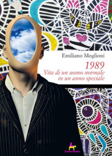 1989. Vita di un uomo normale in un anno speciale - Emiliano Moglioni |
