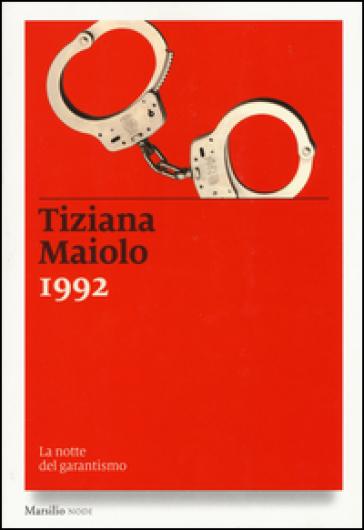 1992. La notte del garantismo - Tiziana Maiolo |