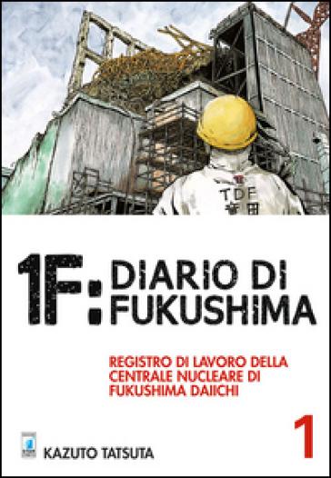 1F:Diario di Fukushima. 1. - Kazuto Tatsuta |