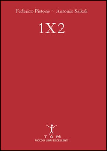 1X2. Un manuale semplice e brillante per puntare sulle partite di calcio e imparare finalmente a vincere - Federico Pistone |