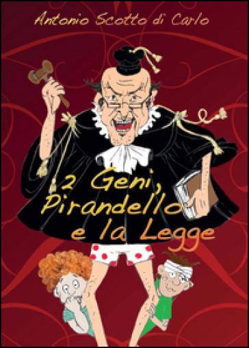 2 geni, Pirandello e la legge - Antonio Scotto di Carlo  