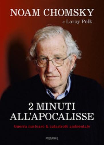 2 minuti all'Apocalisse. Guerra nucleare & catastrofe ambientale - Noam Chomsky pdf epub