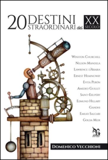 20 destini straordinari del XX secolo - Domenico Vecchioni |