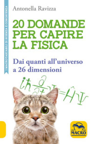 20 domande per capire la fisica. Dai quanti all'universo a 26 dimensioni - Antonella Ravizza pdf epub