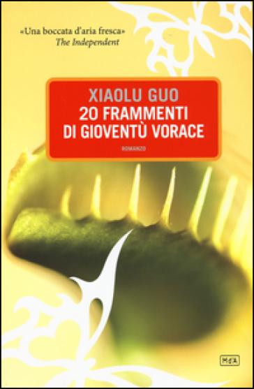 20 frammenti di gioventù vorace - Xiaolu Guo |