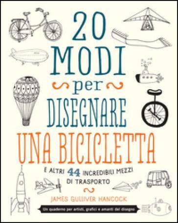 20 modi per disegnare una bicicletta e altri 44 incredibili mezzi di trasporto - James Gulliver Hancock   Thecosgala.com