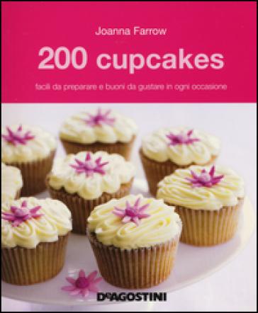 200 cupcakes facili da preparare e buoni da gustare in ogni occasione - Joanna Farrow |