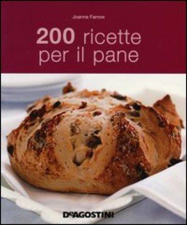 200 ricette per il pane - Joanna Farrow |
