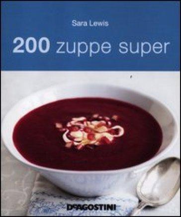 200 zuppe super - Sara Lewis |