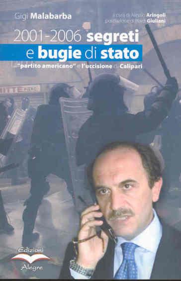2001-2006 segreti e bugie di stato. Il «partito americano» e l'uccisione di Calipari - Gigi Malabarba |