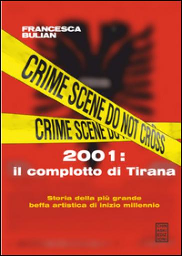 2001: il complotto di Tirana - Francesca Bulian |