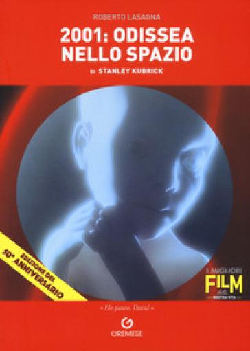 2001: odissea nello spazio di Stanley Kubrick - Roberto Lasagna  