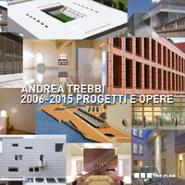 2006-2013. Progetti e opere. Ediz. illustrata - Andrea Trebbi  