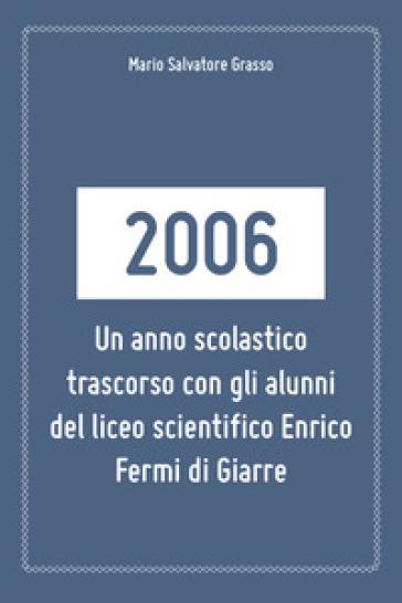 2006: un anno scolastico trascorso con gli alunni del liceo scientifico Enrico Fermi di Giarre - Mario Salvatore Grasso |
