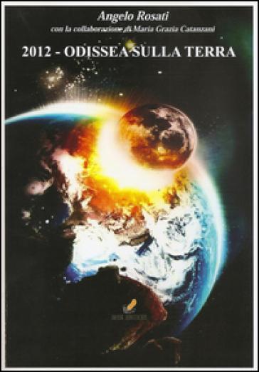 2012: Odissea sulla Terra - Angelo Rosati  