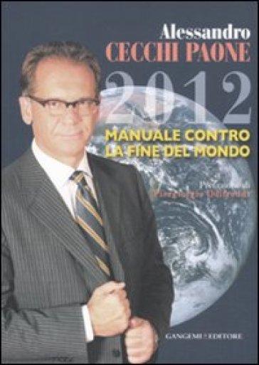 2012 manuale contro la fine del mondo - Alessandro Cecchi Paone |