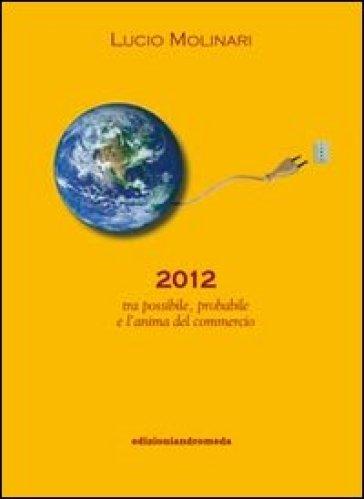 2012 tra possibile, probabile e l'anima del commercio - Lucio Molinari |