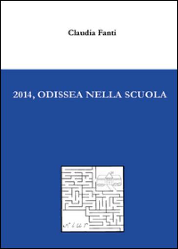 2014, Odissea nella scuola - Claudia Fanti |