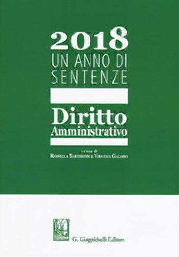 2018. Un anno di sentenze. Diritto amministrativo - R. Bartiromo |