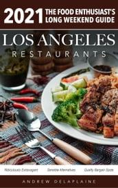 2021 Los Angeles Restaurants - The Food Enthusiast s Long Weekend Guide