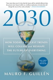 2030: How Today s Biggest Trends Will Collide and Reshape the Future of Everything