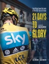 21 Days to Glory: The Official Team Sky Book of the 2012 Tour de France