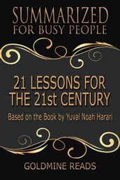 21 Lessons for the 21st Century - Summarized for Busy People: Based on the Book by Yuval Noah Harari
