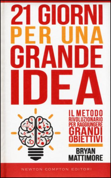 21 giorni per una grande idea. Il metodo rivoluzionario per raggiungere grandi obiettivi - Bryan Mattimore pdf epub